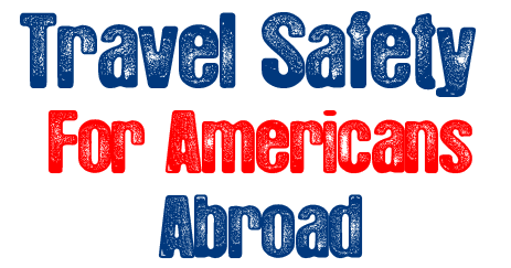 Travel Safety For Americans Abroad